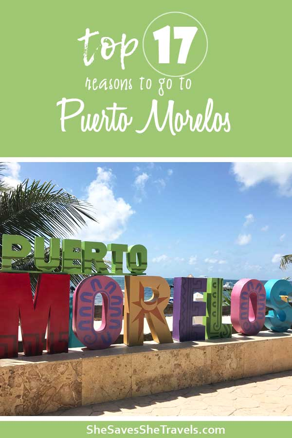 top 17 reasons to go to puerto morelos