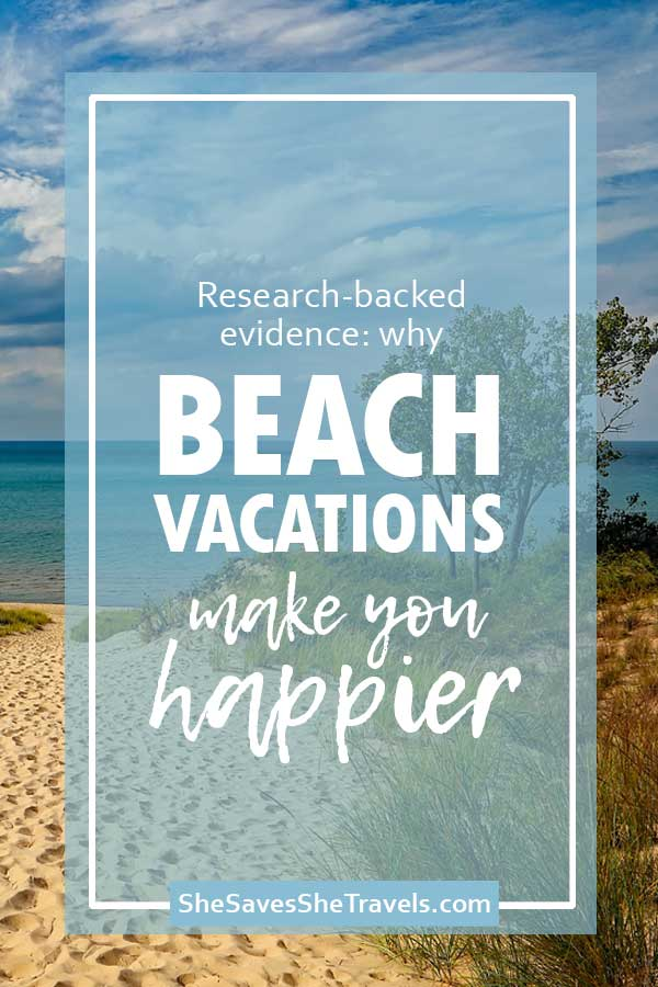 research-backed evidence why beach vacations make you happier