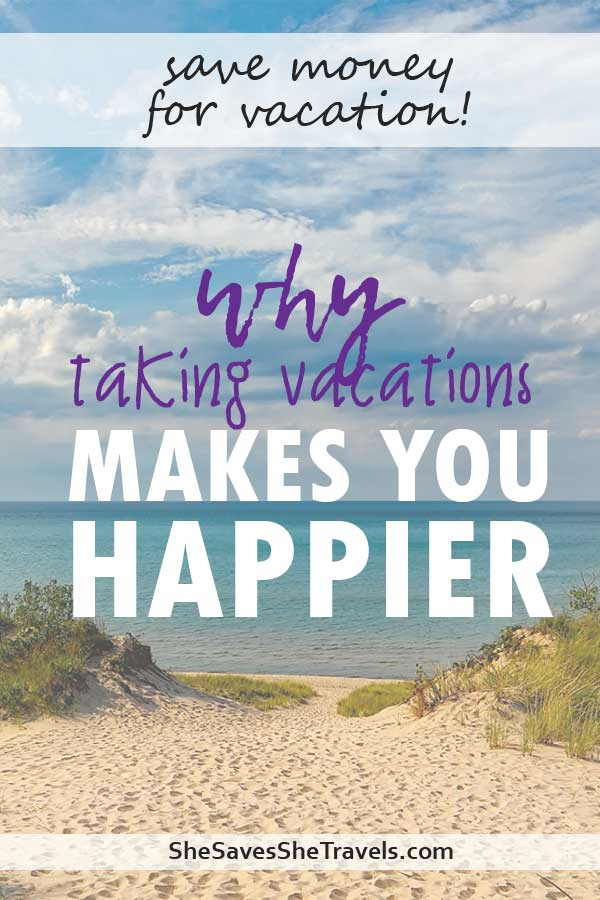 save money for vacation why taking vacations makes you happier