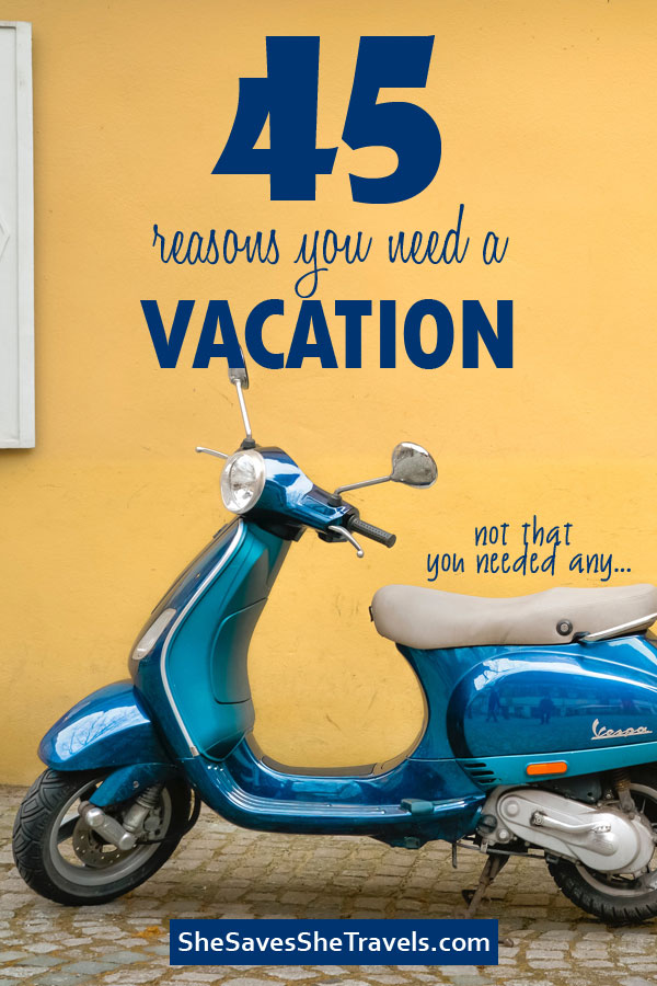 45 reasons you need a vacation