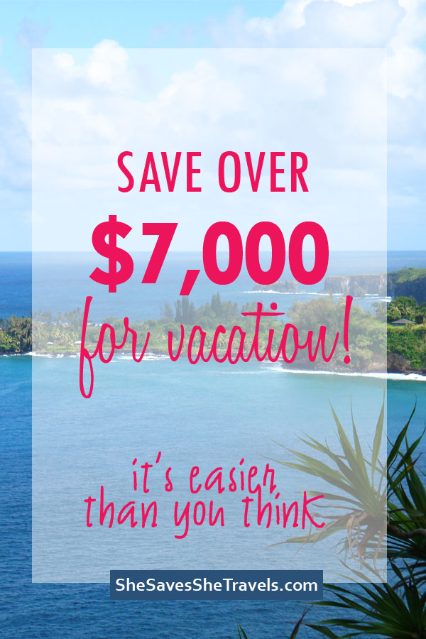 save over 7000 for vacation