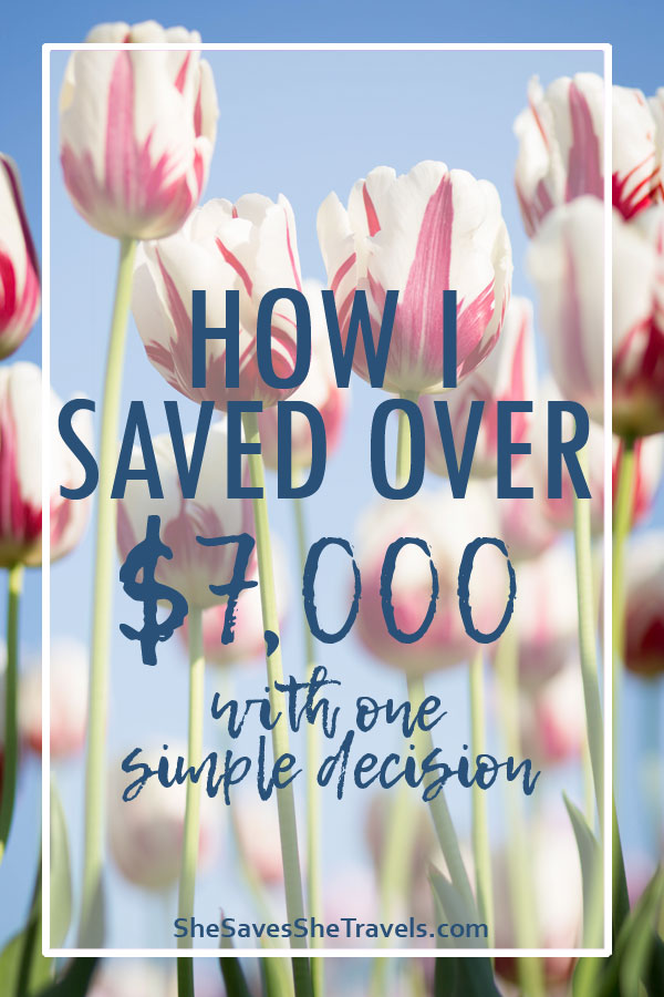 how I saved over $7000 with one simple decision