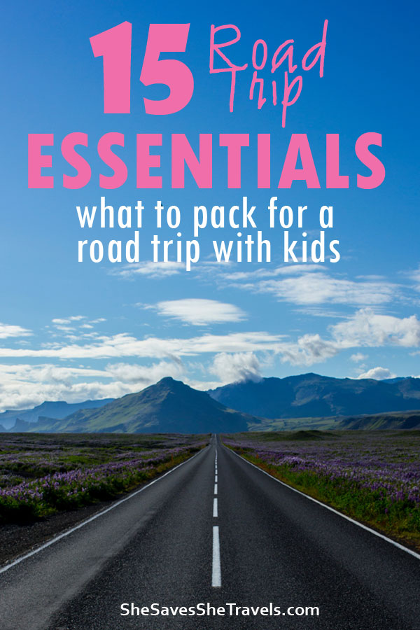 15 road trip essentials - what to pack for a road trip with kids