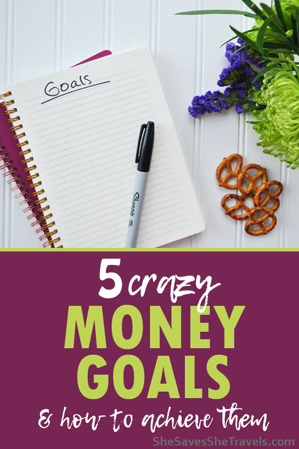 five crazy money goals and how to achieve them