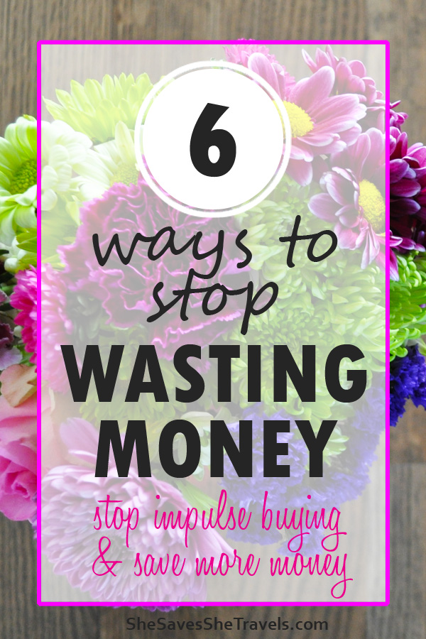 6 ways to stop wasting money stop impulse buying and save more money