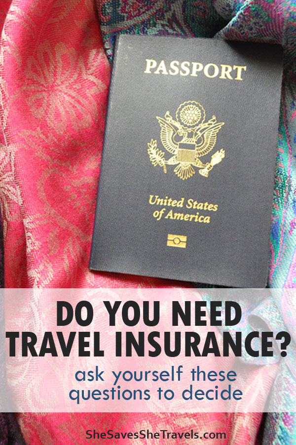 do you need travel insurance ask yourself these questions to decide