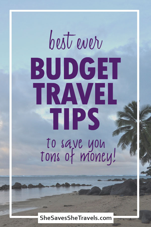 best ever budget travel tips to save you tons of money