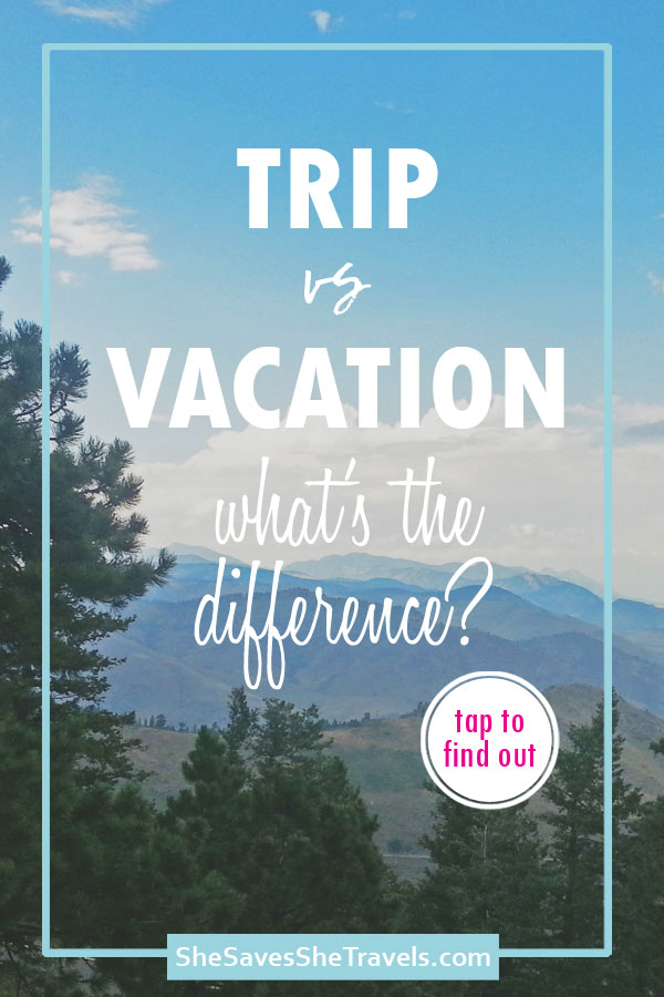 trip vs vacation what's the difference and button to tap to find out