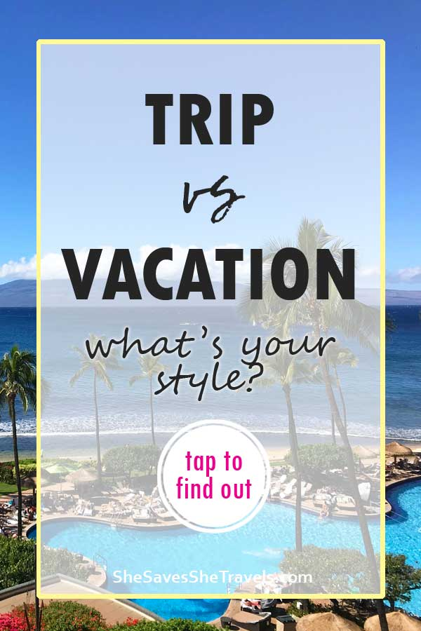 trip vs vacation what's your style and button to tap to find out