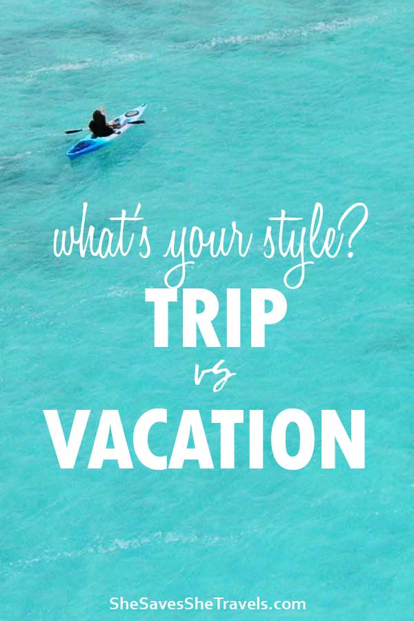 what's your style? trip vs vacation