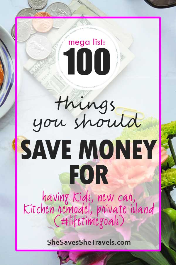 mega list 100 things you should save money for having kids, new car and more