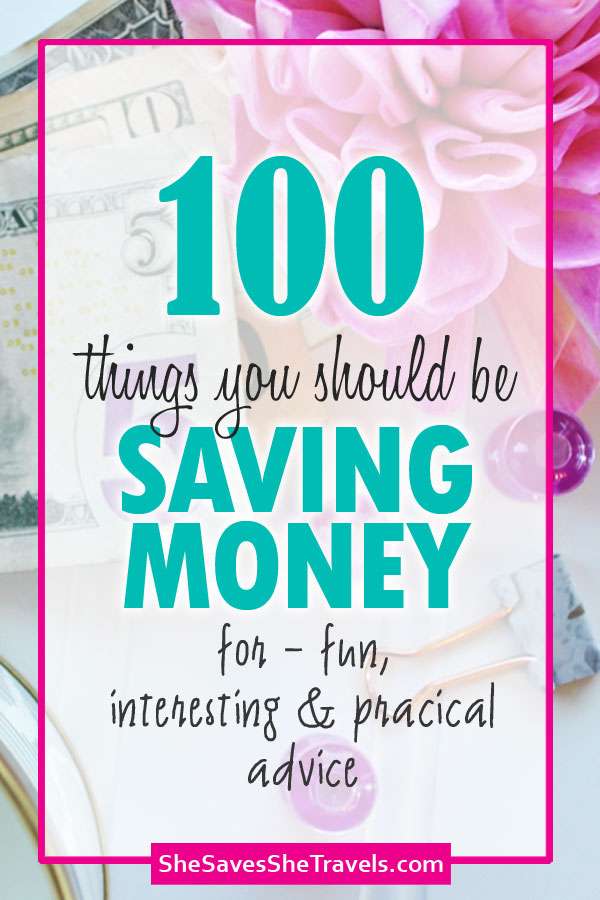 100 things you should be saving money for fun interesting and practical advice