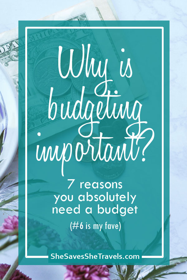 why is budgeting important - 7 reasons you absolutely need a budget