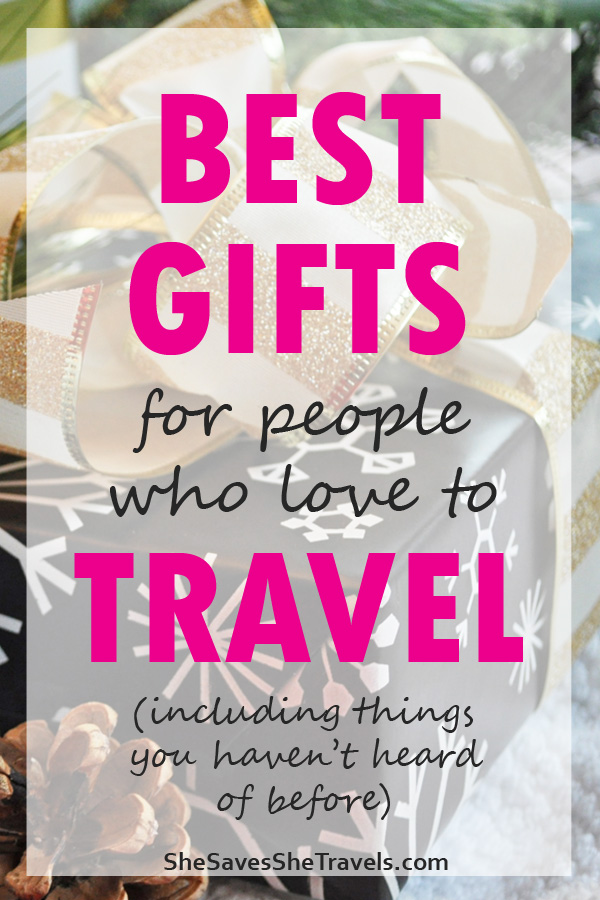 best gifts for people who love to travel including things you haven't heard of before
