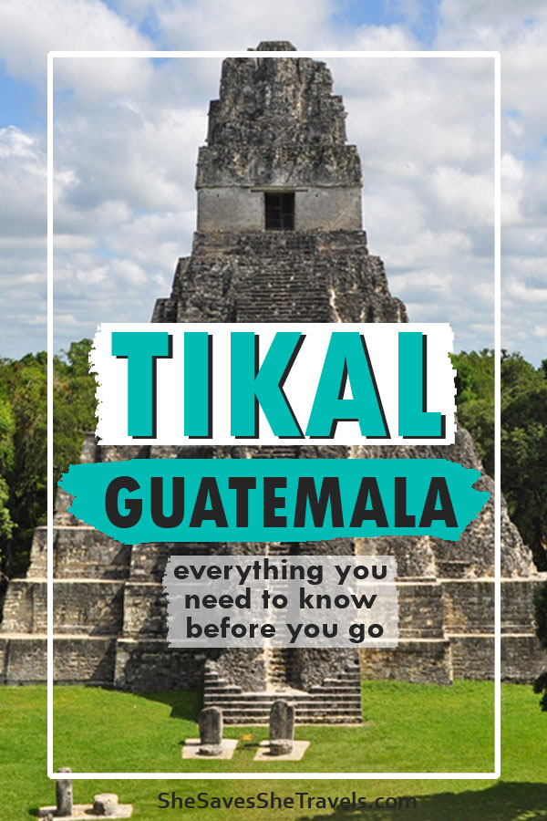 Tikal Guagemala everything you need to know before you go