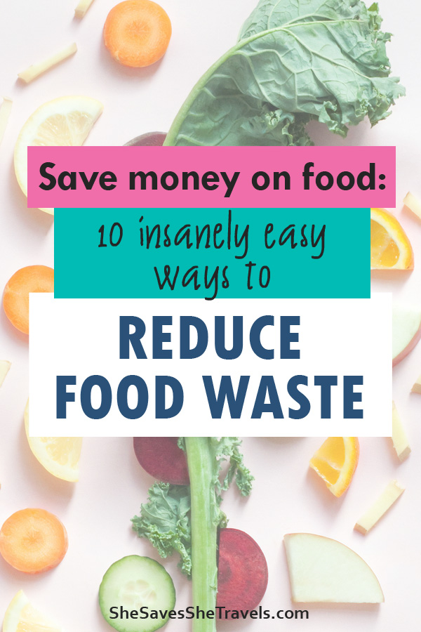 save money on food: 10 insanely easy ways to reduce food waste