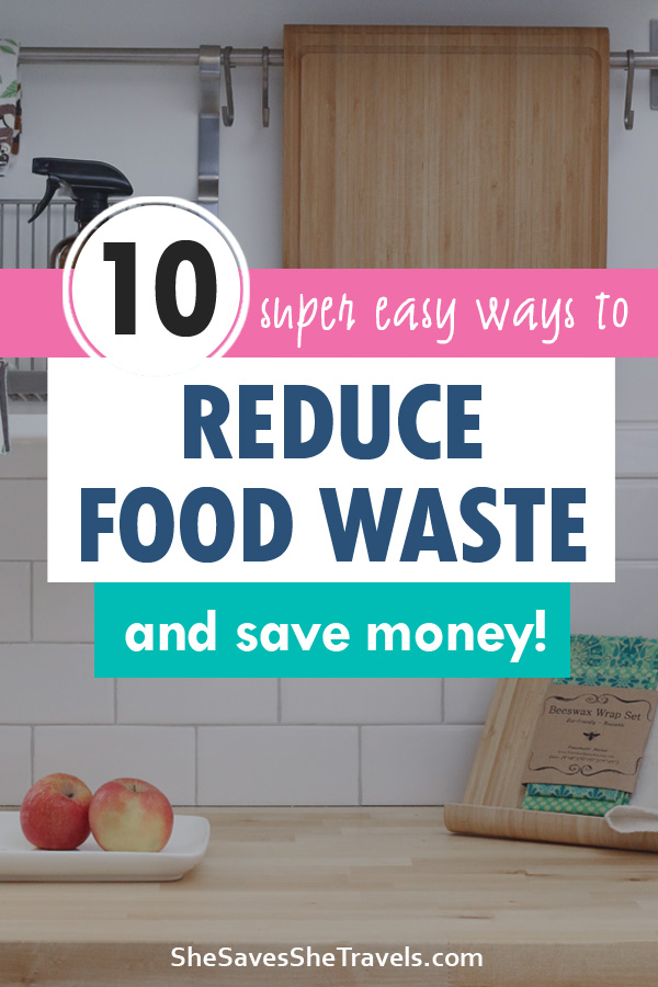 10 super easy ways to reduce food waste and save money