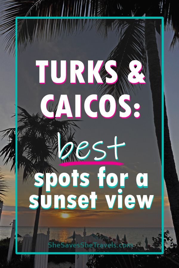 Turks and Caicos the best spots for a sunset view