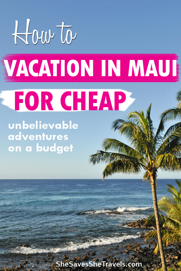 How to vacation in Maui for Cheap